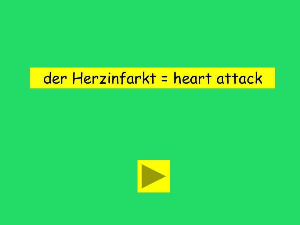 der Herzinfarkt = heart attack