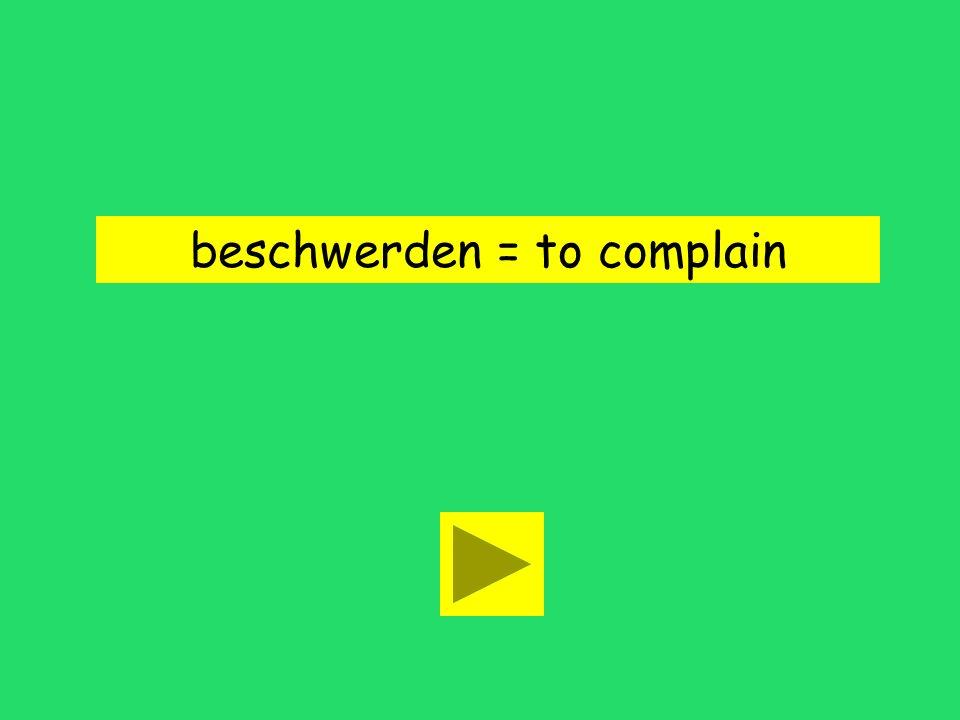 beschwerden = to complain