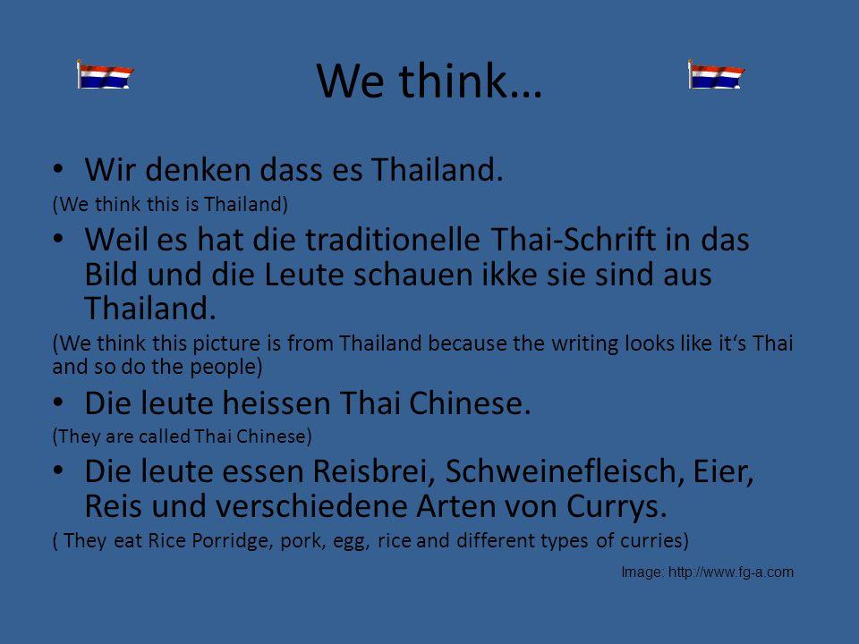 We think… Wir denken dass es Thailand.