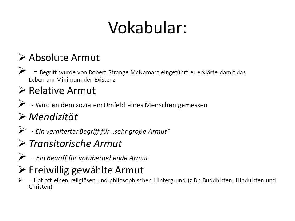 Vokabular:  Absolute Armut  - Begriff wurde von Robert Strange McNamara eingeführt er erklärte damit das Leben am Minimum der Existenz  Relative Ar
