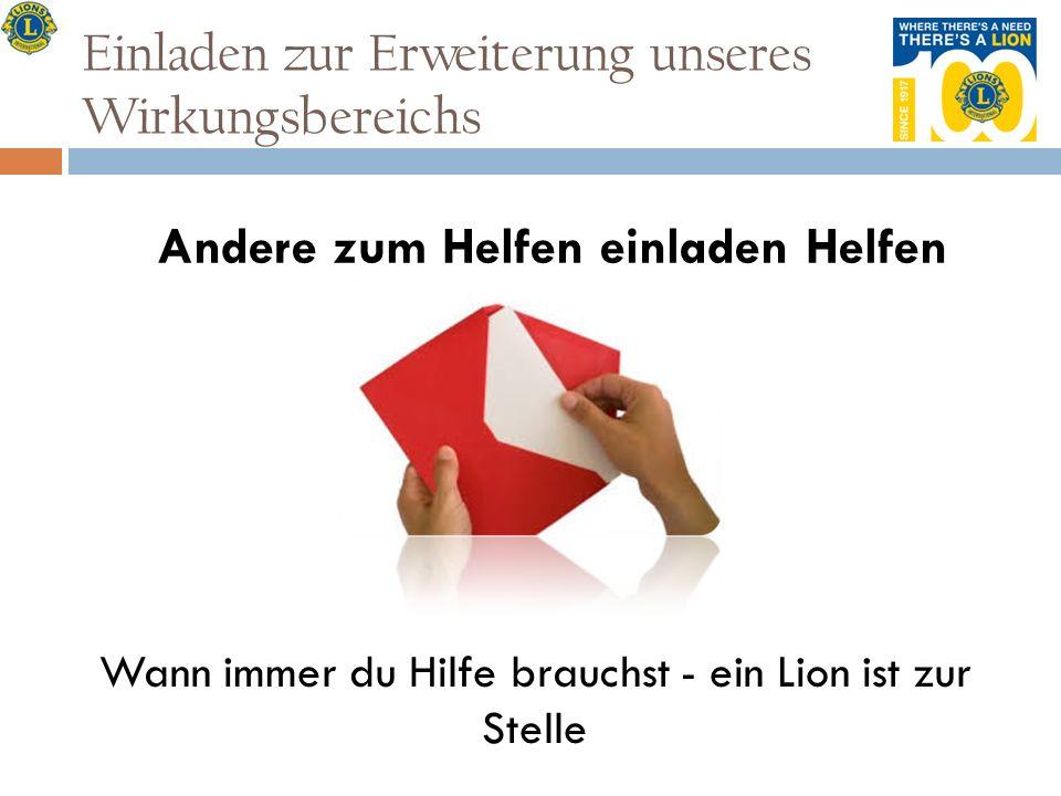 Einladen zur Erweiterung unseres Wirkungsbereichs Andere zum Helfen einladen Helfen Wann immer du Hilfe brauchst - ein Lion ist zur Stelle