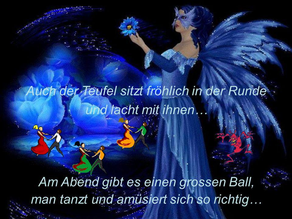 Am Abend gibt es einen grossen Ball, man tanzt und amüsiert sich so richtig… Auch der Teufel sitzt fröhlich in der Runde und lacht mit ihnen…
