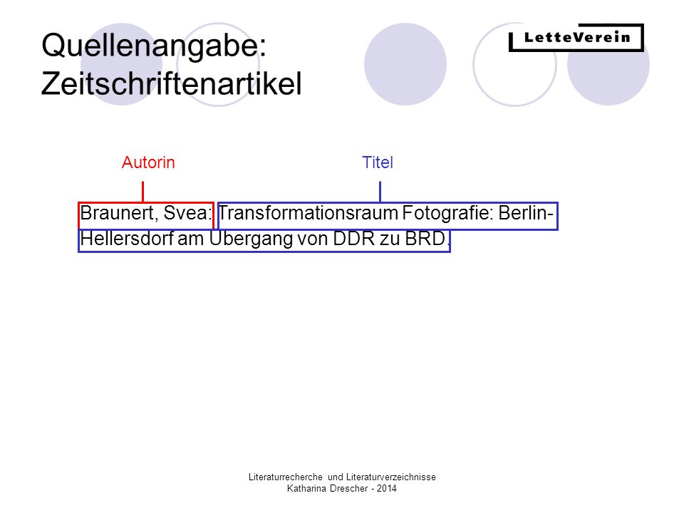 Literaturrecherche und Literaturverzeichnisse Katharina Drescher - 2014 Quellenangabe: Zeitschriftenartikel Braunert, Svea: Transformationsraum Fotogr