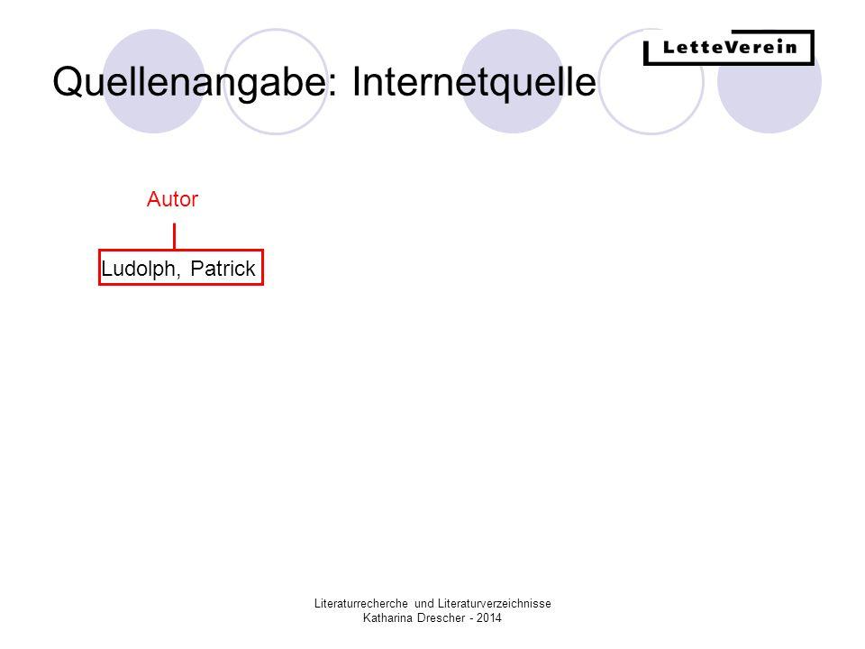 Literaturrecherche und Literaturverzeichnisse Katharina Drescher - 2014 Quellenangabe: Internetquelle Ludolph, Patrick Autor