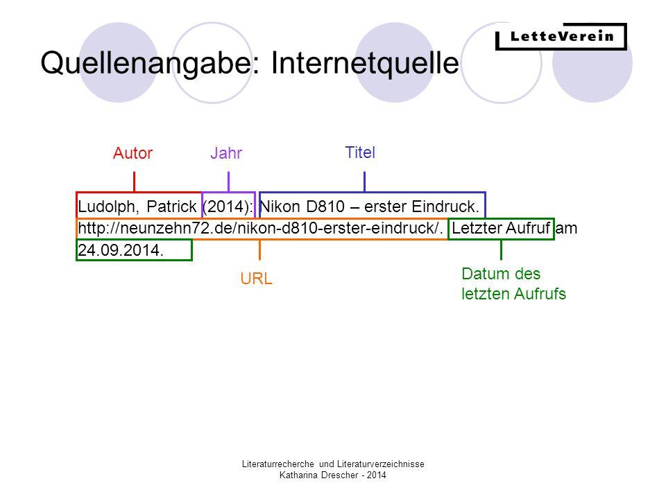 Literaturrecherche und Literaturverzeichnisse Katharina Drescher - 2014 Quellenangabe: Internetquelle Ludolph, Patrick (2014): Nikon D810 – erster Ein