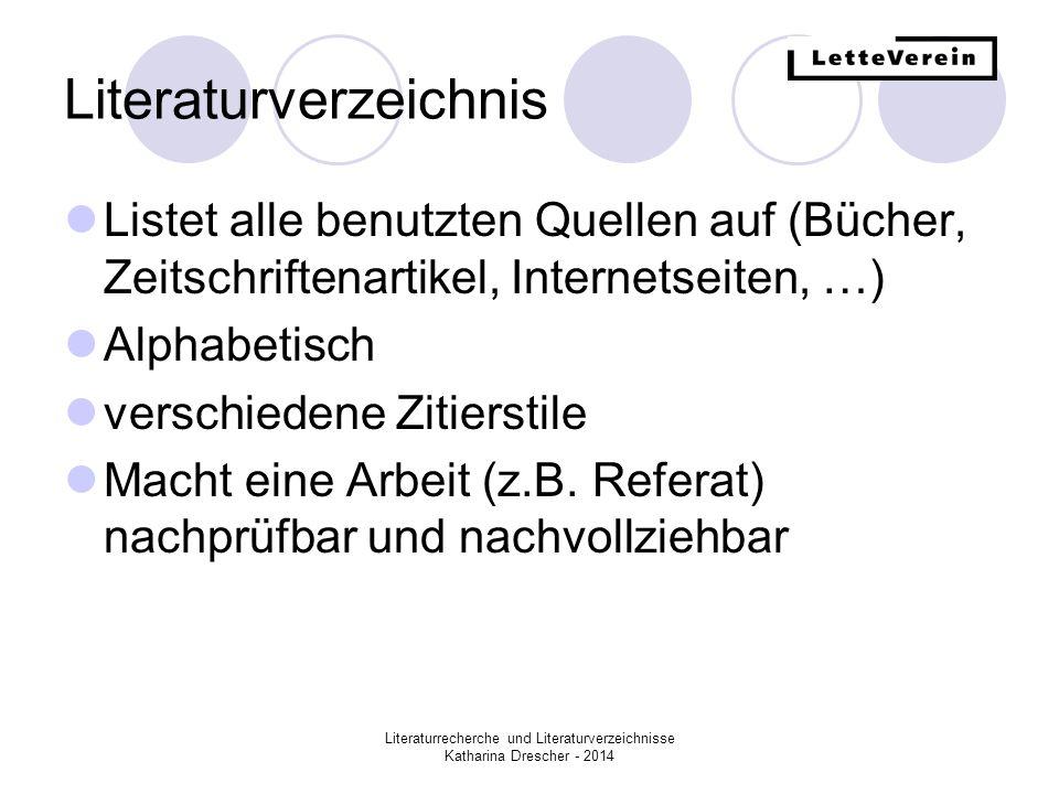 Literaturrecherche und Literaturverzeichnisse Katharina Drescher - 2014 Literaturverzeichnis Listet alle benutzten Quellen auf (Bücher, Zeitschriftena