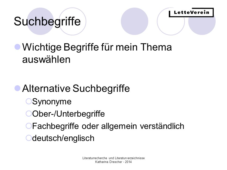 Literaturrecherche und Literaturverzeichnisse Katharina Drescher - 2014 Suchbegriffe Wichtige Begriffe für mein Thema auswählen Alternative Suchbegrif