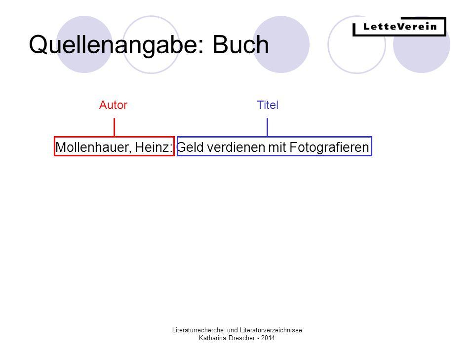 Literaturrecherche und Literaturverzeichnisse Katharina Drescher - 2014 Quellenangabe: Buch Mollenhauer, Heinz: Geld verdienen mit Fotografieren - Bonn (Bad Godesberg) AutorTitel Erscheinungsort