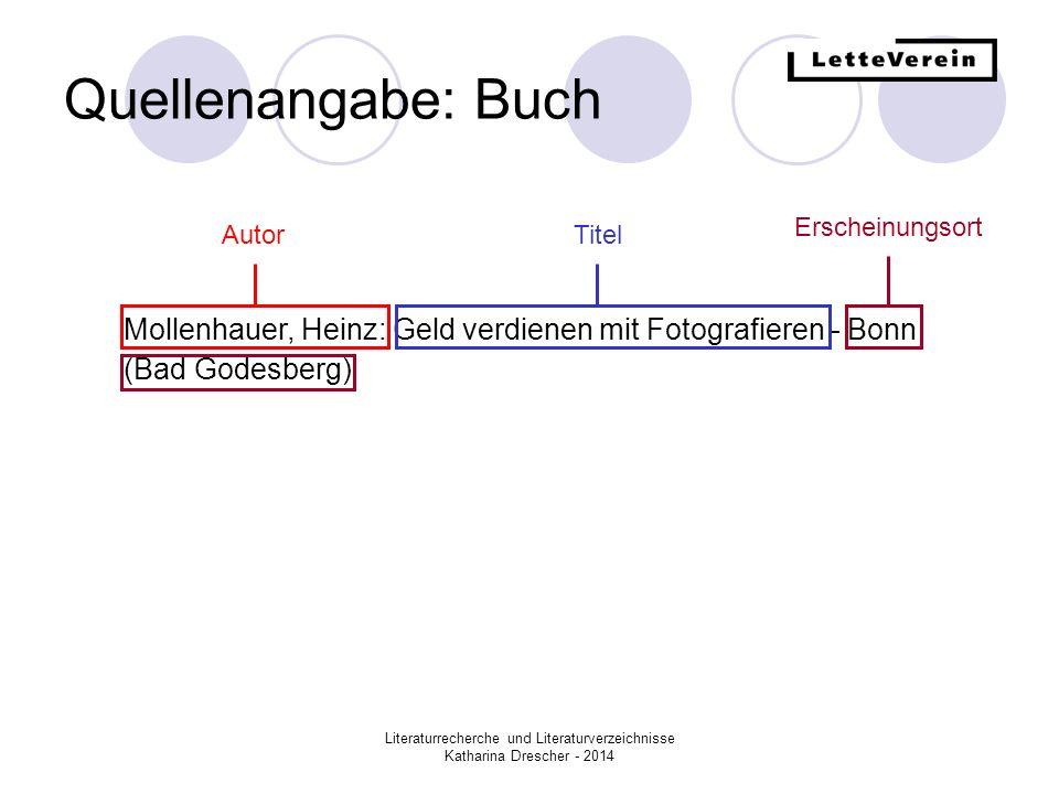 Literaturrecherche und Literaturverzeichnisse Katharina Drescher - 2014 Quellenangabe: Buch Mollenhauer, Heinz: Geld verdienen mit Fotografieren - Bonn (Bad Godesberg) : Rentrop, AutorTitel Verlag Erscheinungsort