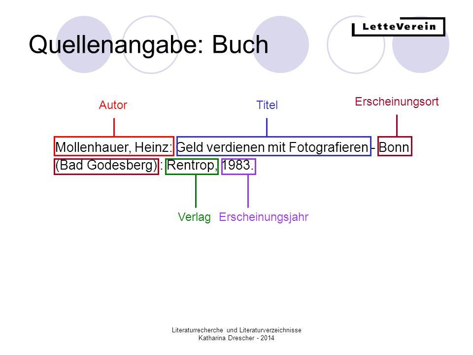 Literaturrecherche und Literaturverzeichnisse Katharina Drescher - 2014 Quellenangabe: Buch Mollenhauer, Heinz: Geld verdienen mit Fotografieren - Bonn (Bad Godesberg) : Rentrop, 1983.