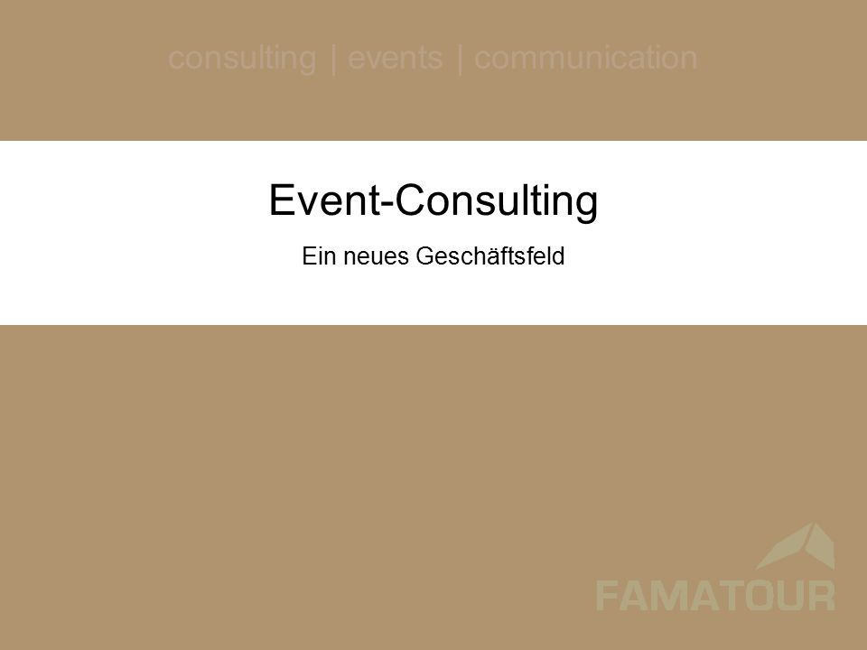consulting | events | communication Event-Consulting Ein neues Geschäftsfeld