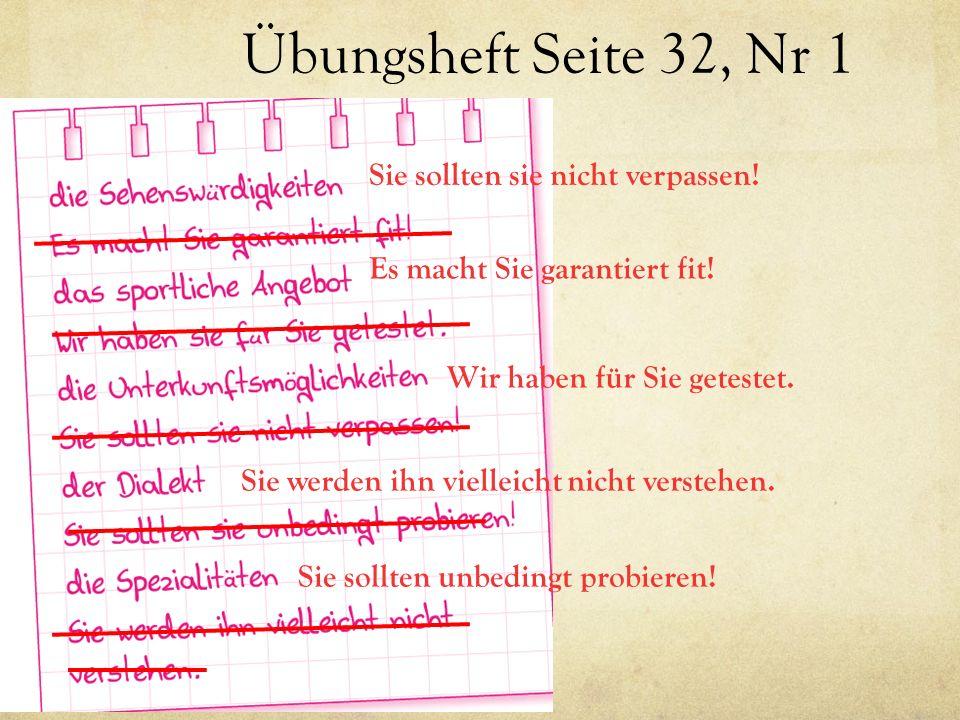 Übungsheft Seite 32, Nr 1 Sie sollten sie nicht verpassen.