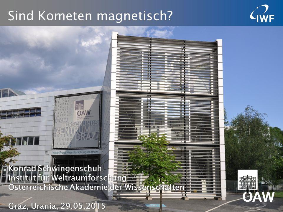 Sind Kometen magnetisch? 1 Konrad SchwingenschuhKonrad Schwingenschuh Institut für WeltraumforschungInstitut für Weltraumforschung Österreichische Aka
