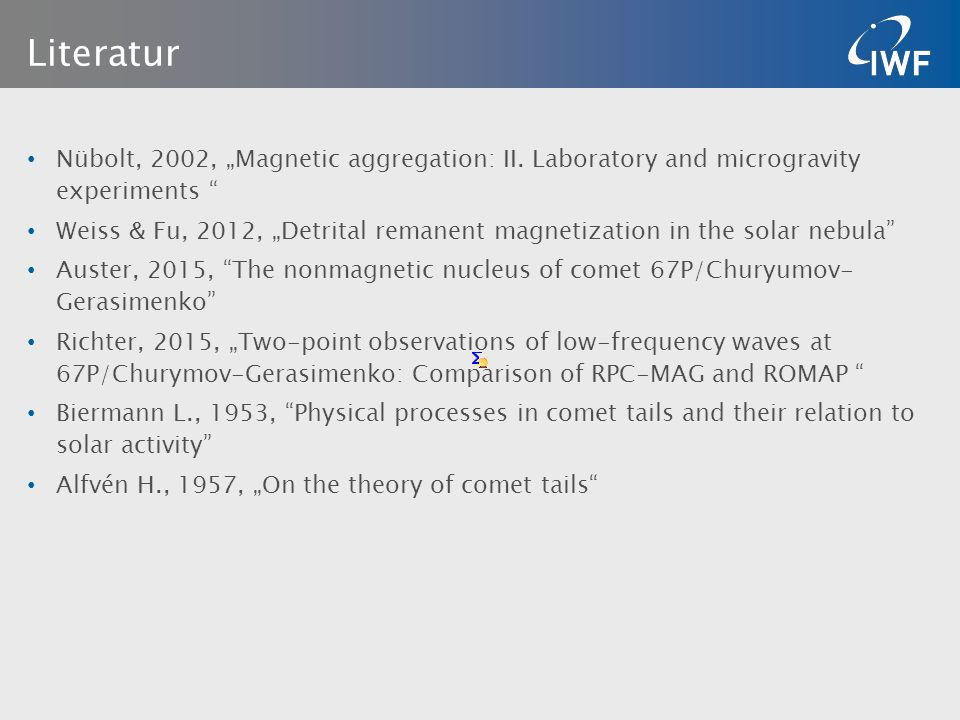 "Literatur Nübolt, 2002, ""Magnetic aggregation: II. Laboratory and microgravity experiments "" Weiss & Fu, 2012, ""Detrital remanent magnetization in the"