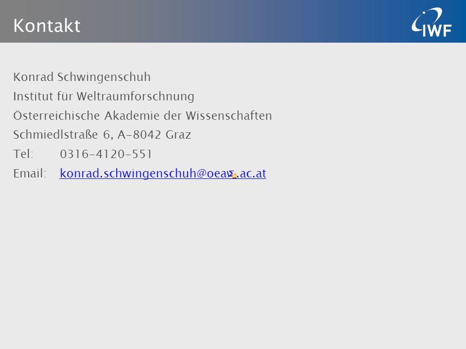 Kontakt Konrad Schwingenschuh Institut für Weltraumforschnung Österreichische Akademie der Wissenschaften Schmiedlstraße 6, A-8042 Graz Tel: 0316-4120