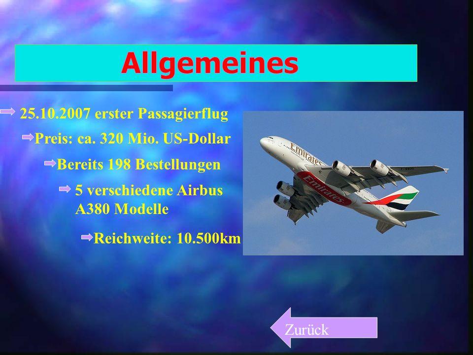 25.10.2007 erster Passagierflug Zurück Preis: ca. 320 Mio. US-Dollar Bereits 198 Bestellungen 5 verschiedene Airbus A380 Modelle Reichweite: 10.500km