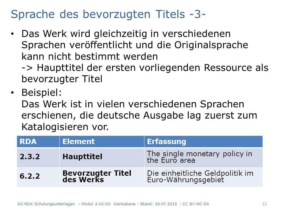 Sprache des bevorzugten Titels -3- Das Werk wird gleichzeitig in verschiedenen Sprachen veröffentlicht und die Originalsprache kann nicht bestimmt werden -> Haupttitel der ersten vorliegenden Ressource als bevorzugter Titel Beispiel: Das Werk ist in vielen verschiedenen Sprachen erschienen, die deutsche Ausgabe lag zuerst zum Katalogisieren vor.