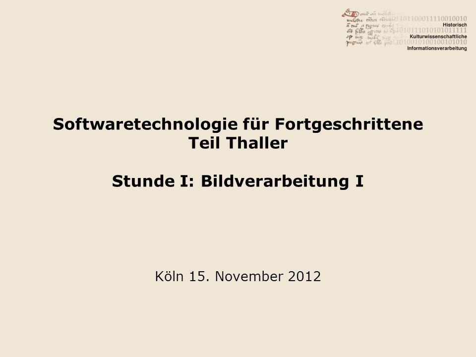 Softwaretechnologie für Fortgeschrittene Teil Thaller Stunde I: Bildverarbeitung I Köln 15.