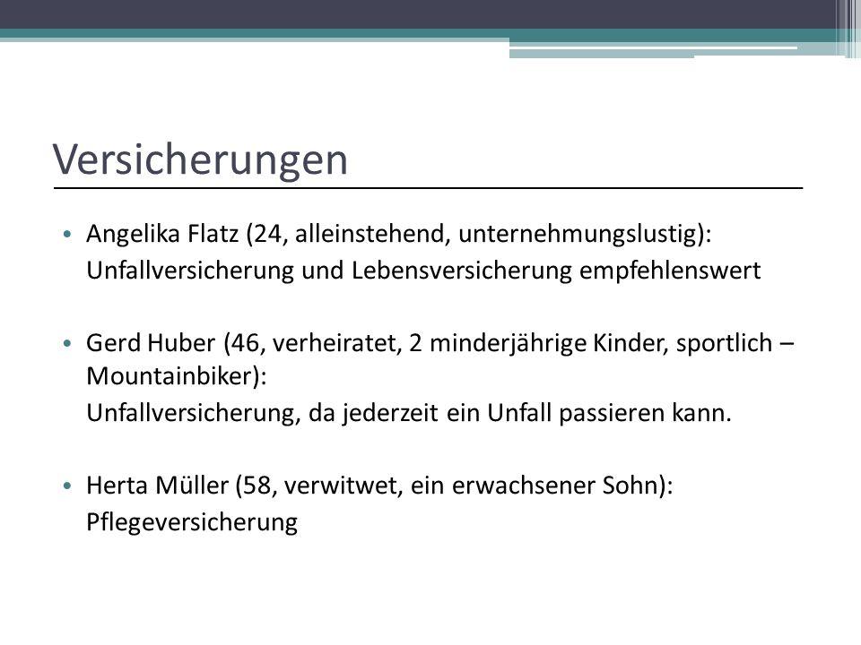 Versicherungen Angelika Flatz (24, alleinstehend, unternehmungslustig): Unfallversicherung und Lebensversicherung empfehlenswert Gerd Huber (46, verhe