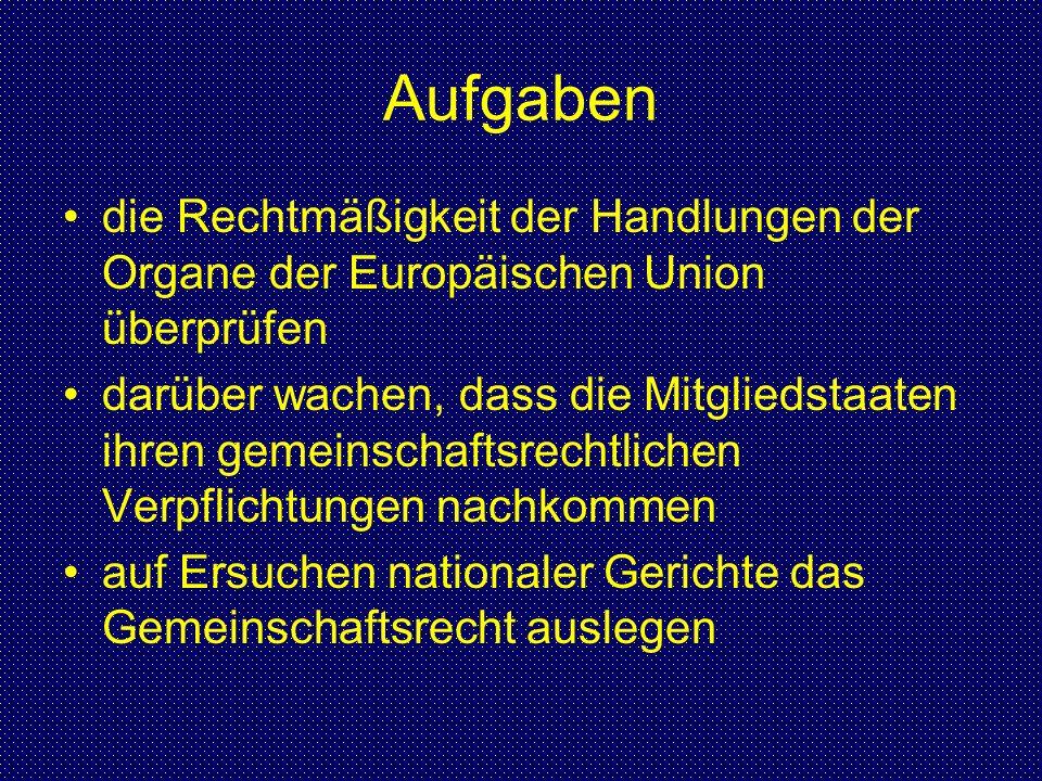Aufgaben die Rechtmäßigkeit der Handlungen der Organe der Europäischen Union überprüfen darüber wachen, dass die Mitgliedstaaten ihren gemeinschaftsre