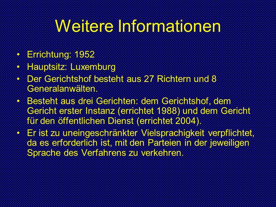 Weitere Informationen Errichtung: 1952 Hauptsitz: Luxemburg Der Gerichtshof besteht aus 27 Richtern und 8 Generalanwälten. Besteht aus drei Gerichten: