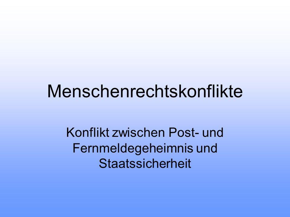 Menschenrechtskonflikte Konflikt zwischen Post- und Fernmeldegeheimnis und Staatssicherheit