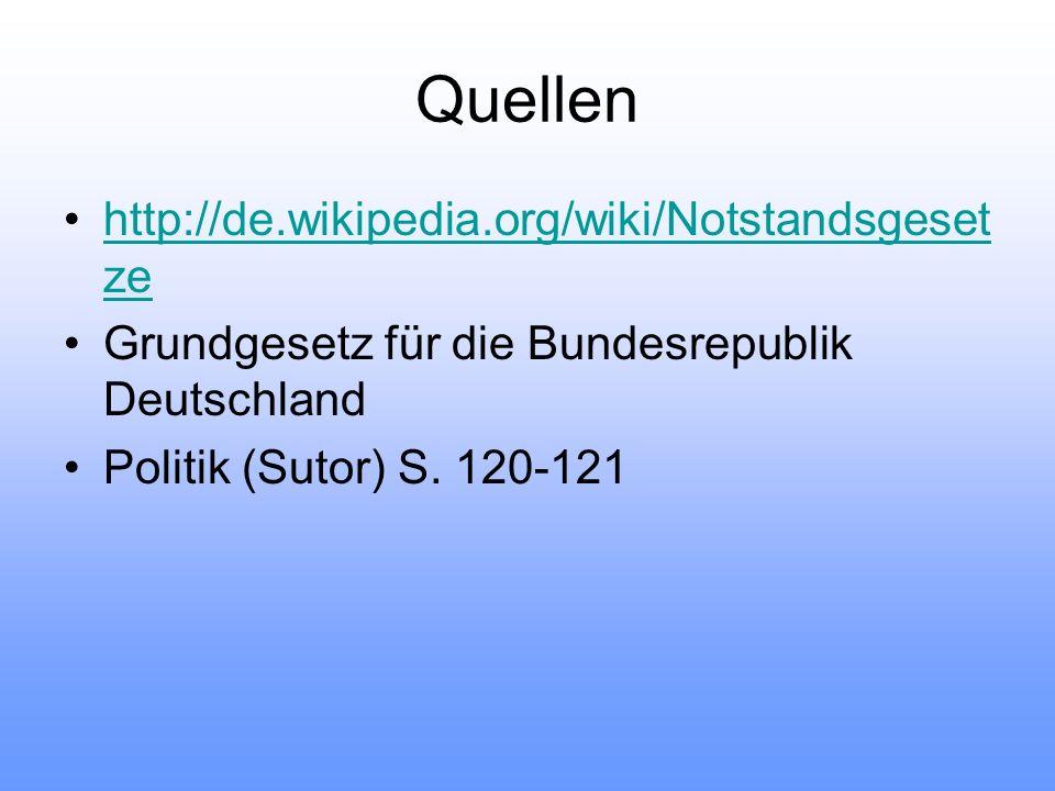 Quellen http://de.wikipedia.org/wiki/Notstandsgeset zehttp://de.wikipedia.org/wiki/Notstandsgeset ze Grundgesetz für die Bundesrepublik Deutschland Politik (Sutor) S.