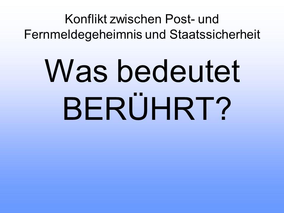 Konflikt zwischen Post- und Fernmeldegeheimnis und Staatssicherheit Was bedeutet BERÜHRT