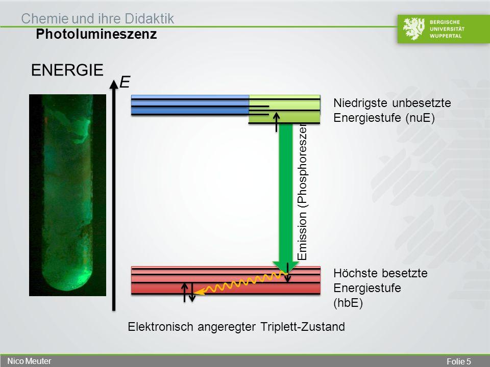 Folie 6 Nico Meuter Photolumineszenz Chemie und ihre Didaktik ENERGIE Höchste besetzte Energiestufe (hbE) Niedrigste unbesetzte Energiestufe (nuE) Absorption Zusammenfassung der Elementarvorgänge bei der Phosphoreszenz Emission (Phosphoreszenz) E