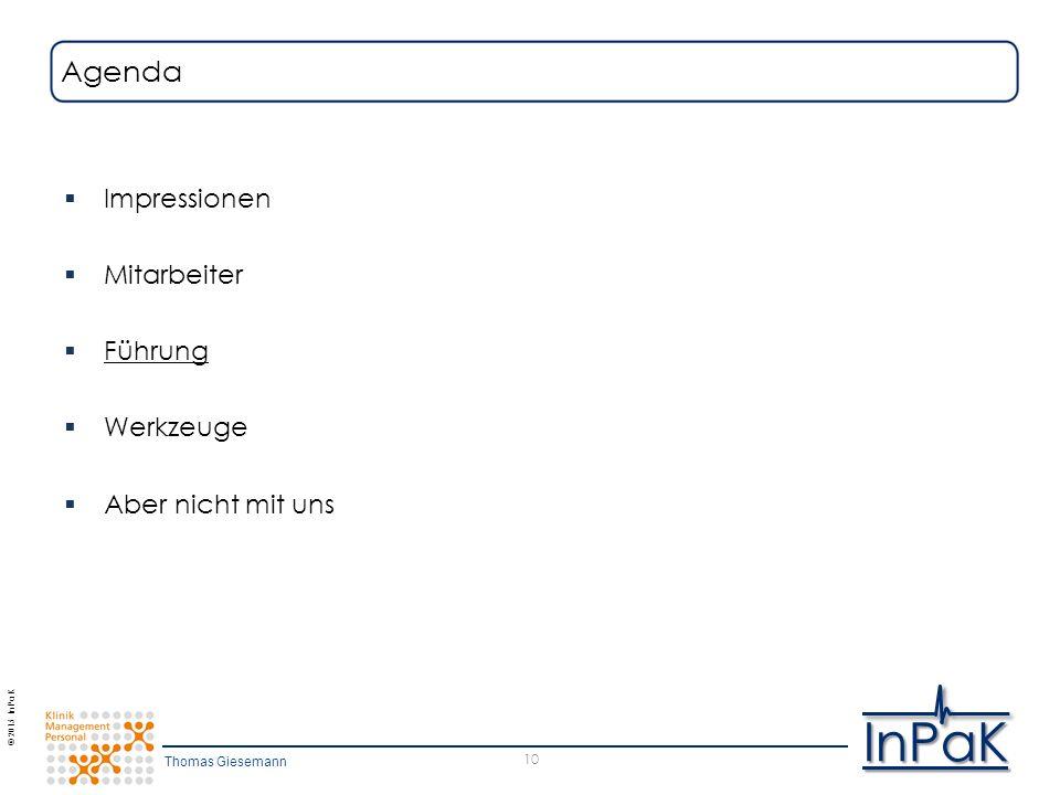 © 2015 InPaK InPaK  Impressionen  Mitarbeiter  Führung  Werkzeuge  Aber nicht mit uns 10 Agenda Thomas Giesemann