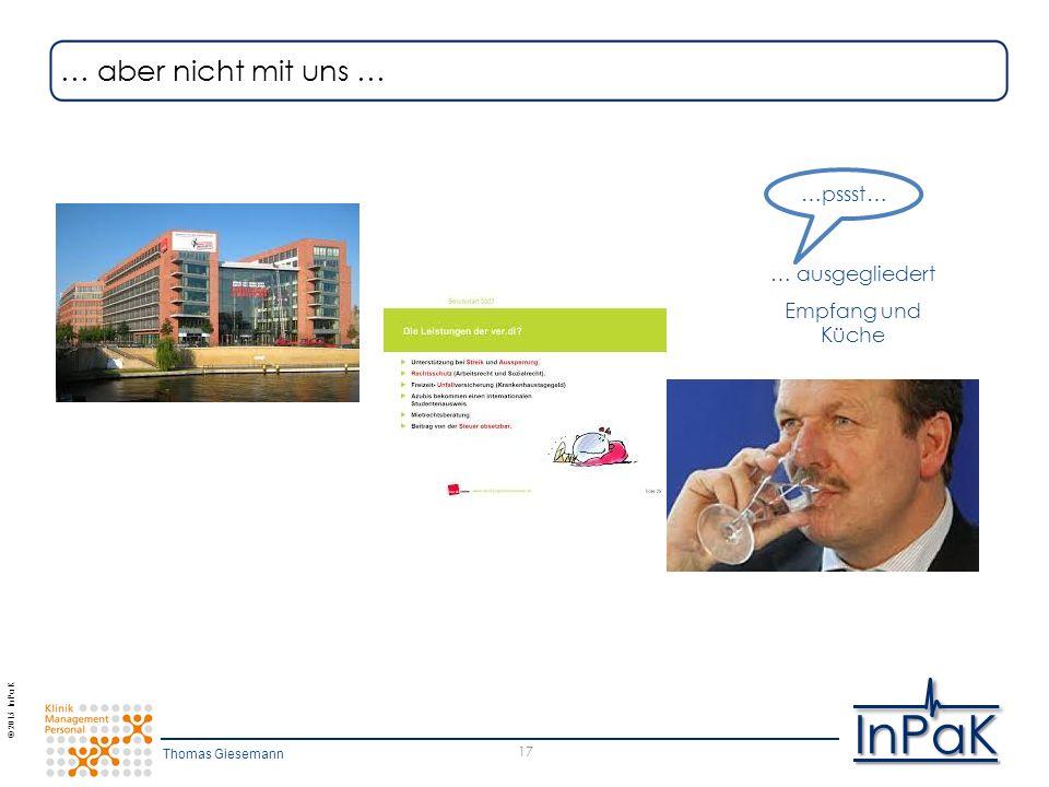 © 2015 InPaK InPaK 17 … aber nicht mit uns … …pssst… … ausgegliedert Empfang und Küche Thomas Giesemann
