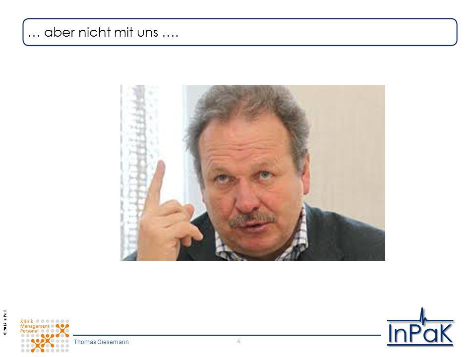 © 2015 InPaK InPaK 6 … aber nicht mit uns …. Thomas Giesemann