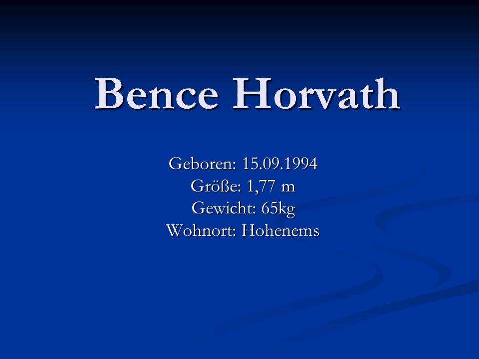 Bence Horvath Geboren: 15.09.1994 Größe: 1,77 m Gewicht: 65kg Wohnort: Hohenems