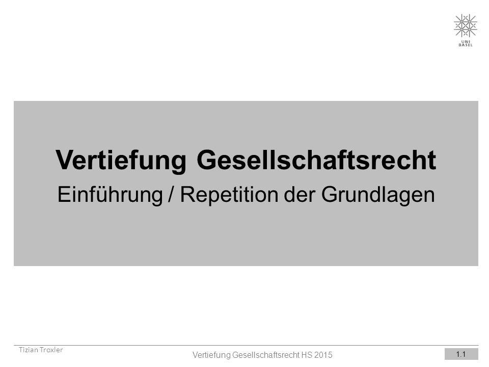 Vertiefung Gesellschaftsrecht Einführung / Repetition der Grundlagen Tizian Troxler 1.1 Vertiefung Gesellschaftsrecht HS 2015
