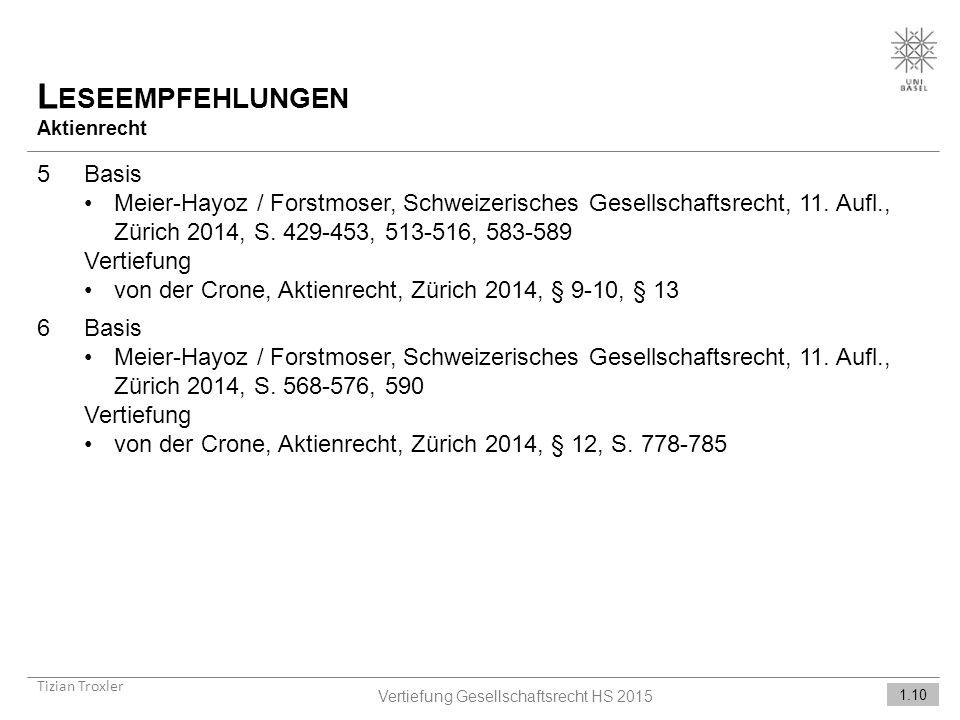 L ESEEMPFEHLUNGEN Aktienrecht Tizian Troxler 1.10 Vertiefung Gesellschaftsrecht HS 2015 5Basis Meier-Hayoz / Forstmoser, Schweizerisches Gesellschaftsrecht, 11.