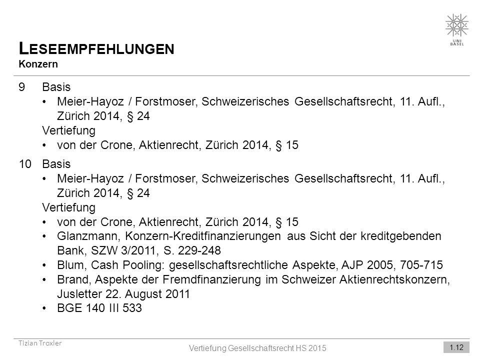 L ESEEMPFEHLUNGEN Konzern Tizian Troxler 1.12 Vertiefung Gesellschaftsrecht HS 2015 9Basis Meier-Hayoz / Forstmoser, Schweizerisches Gesellschaftsrecht, 11.