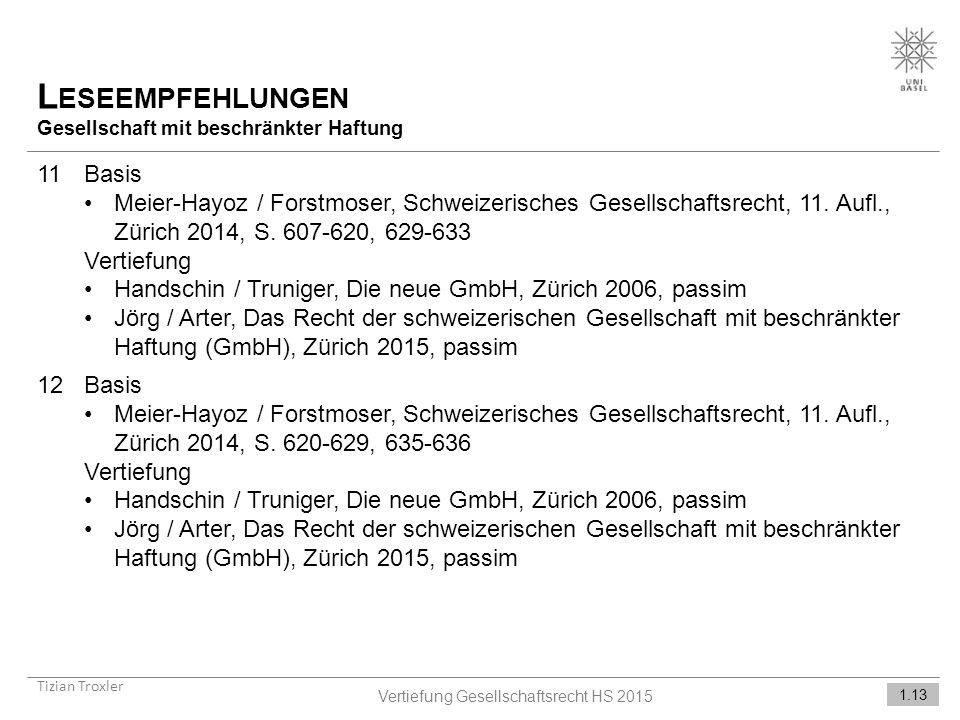 L ESEEMPFEHLUNGEN Gesellschaft mit beschränkter Haftung Tizian Troxler 1.13 Vertiefung Gesellschaftsrecht HS 2015 11Basis Meier-Hayoz / Forstmoser, Schweizerisches Gesellschaftsrecht, 11.