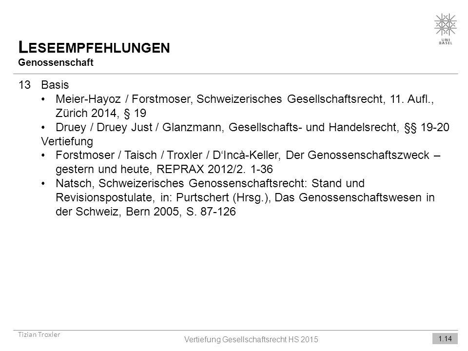 L ESEEMPFEHLUNGEN Genossenschaft Tizian Troxler 1.14 Vertiefung Gesellschaftsrecht HS 2015 13Basis Meier-Hayoz / Forstmoser, Schweizerisches Gesellschaftsrecht, 11.