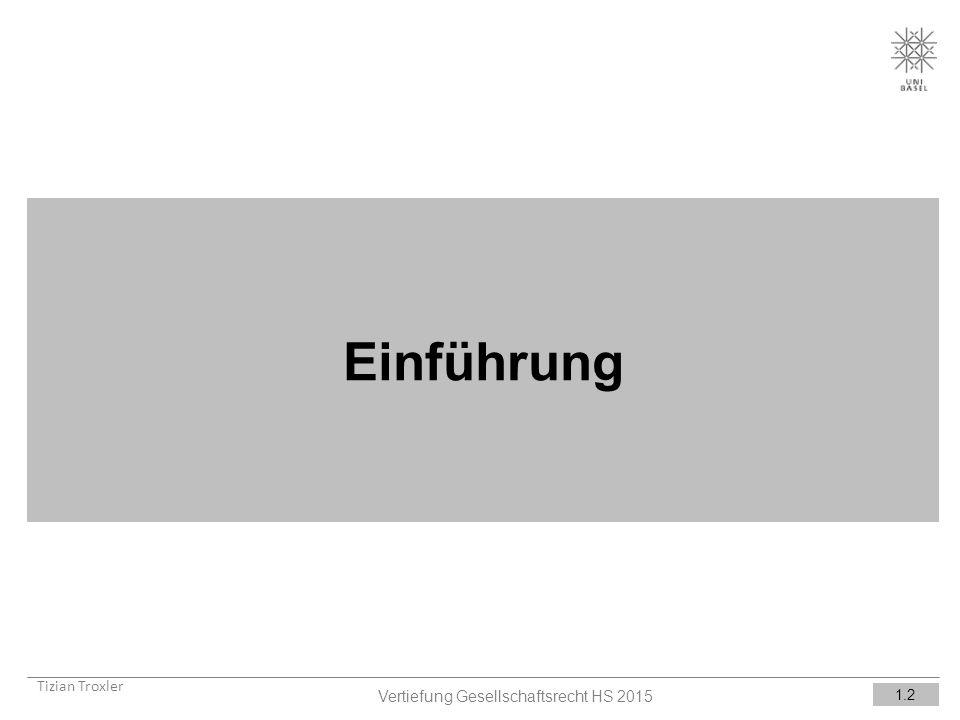 Einführung Tizian Troxler 1.2 Vertiefung Gesellschaftsrecht HS 2015