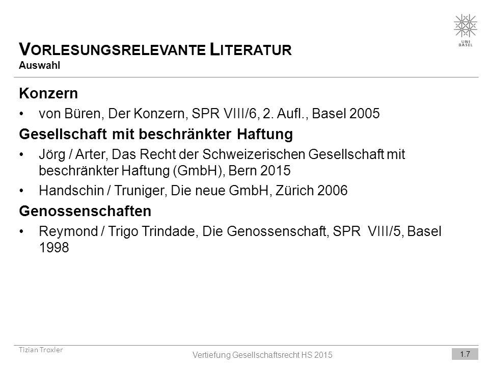 V ORLESUNGSRELEVANTE L ITERATUR Auswahl Tizian Troxler 1.7 Vertiefung Gesellschaftsrecht HS 2015 Konzern von Büren, Der Konzern, SPR VIII/6, 2.