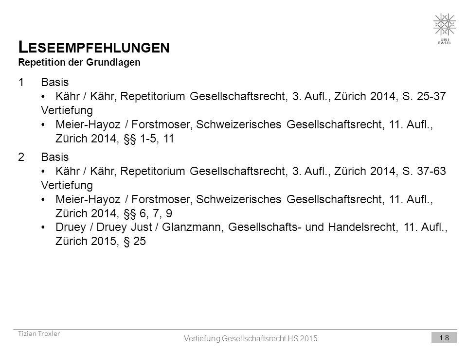 L ESEEMPFEHLUNGEN Repetition der Grundlagen Tizian Troxler 1.8 Vertiefung Gesellschaftsrecht HS 2015 1Basis Kähr / Kähr, Repetitorium Gesellschaftsrecht, 3.