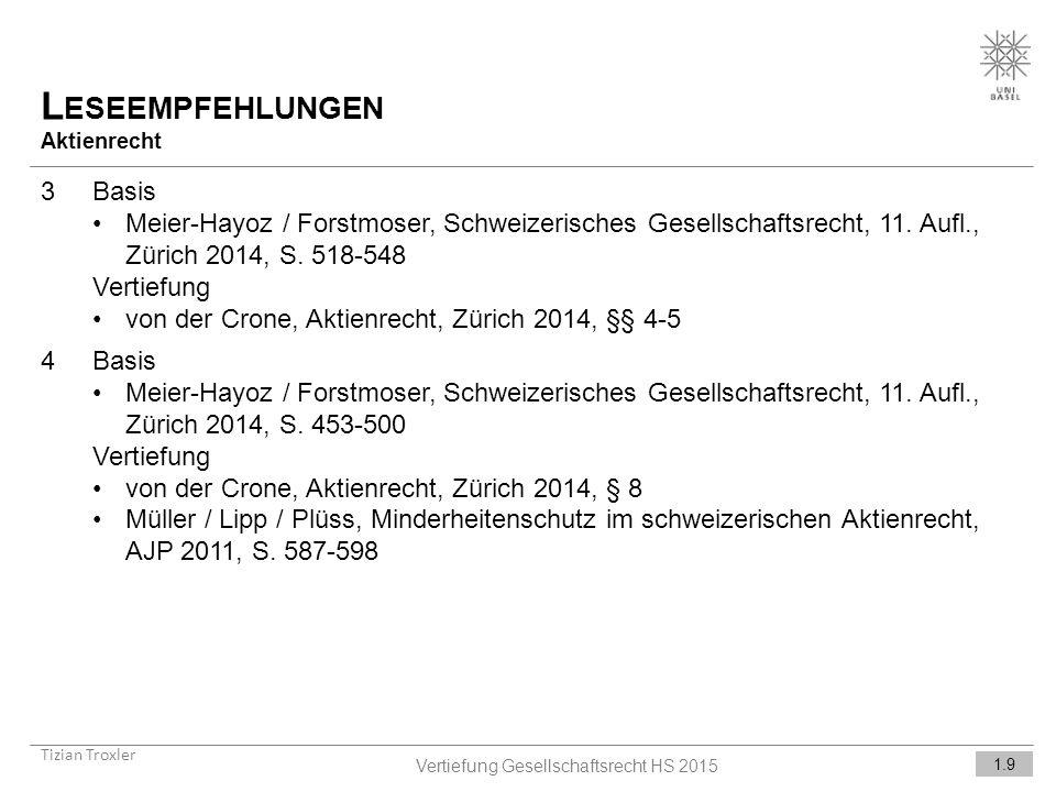 L ESEEMPFEHLUNGEN Aktienrecht Tizian Troxler 1.9 Vertiefung Gesellschaftsrecht HS 2015 3Basis Meier-Hayoz / Forstmoser, Schweizerisches Gesellschaftsrecht, 11.