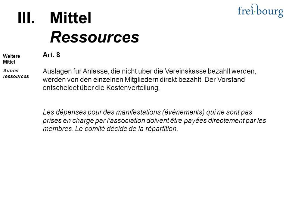 III.Mittel Ressources Art. 8 Auslagen für Anlässe, die nicht über die Vereinskasse bezahlt werden, werden von den einzelnen Mitgliedern direkt bezahlt