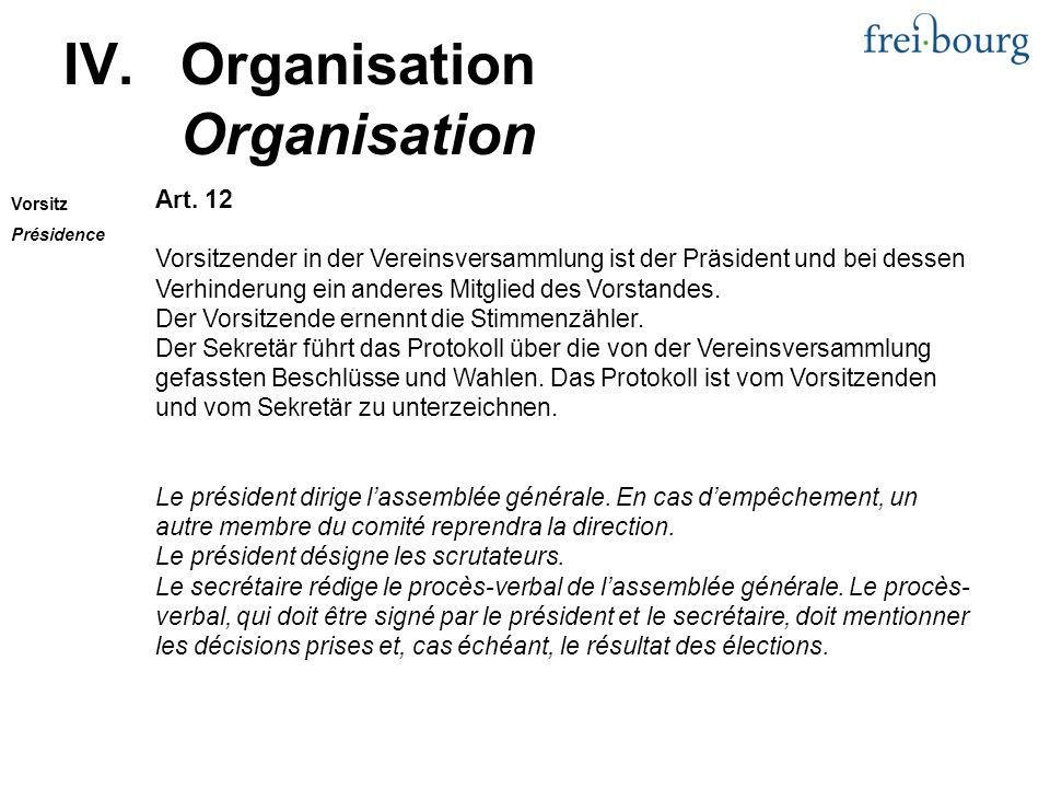 Art. 12 Vorsitzender in der Vereinsversammlung ist der Präsident und bei dessen Verhinderung ein anderes Mitglied des Vorstandes. Der Vorsitzende erne