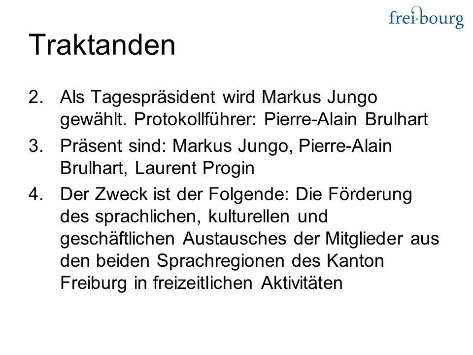 Traktanden 2.Als Tagespräsident wird Markus Jungo gewählt.