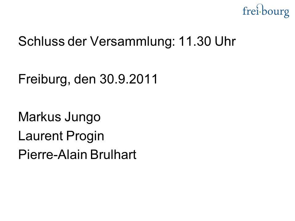 Schluss der Versammlung: 11.30 Uhr Freiburg, den 30.9.2011 Markus Jungo Laurent Progin Pierre-Alain Brulhart