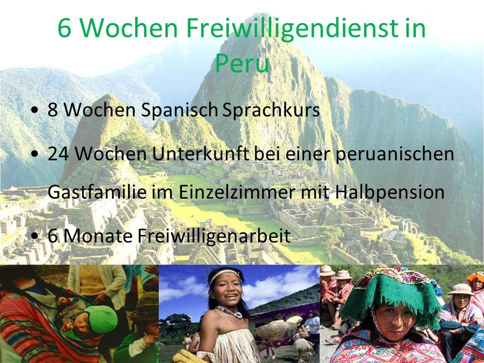 6 Wochen Freiwilligendienst in Peru 8 Wochen Spanisch Sprachkurs 24 Wochen Unterkunft bei einer peruanischen Gastfamilie im Einzelzimmer mit Halbpension 6 Monate Freiwilligenarbeit