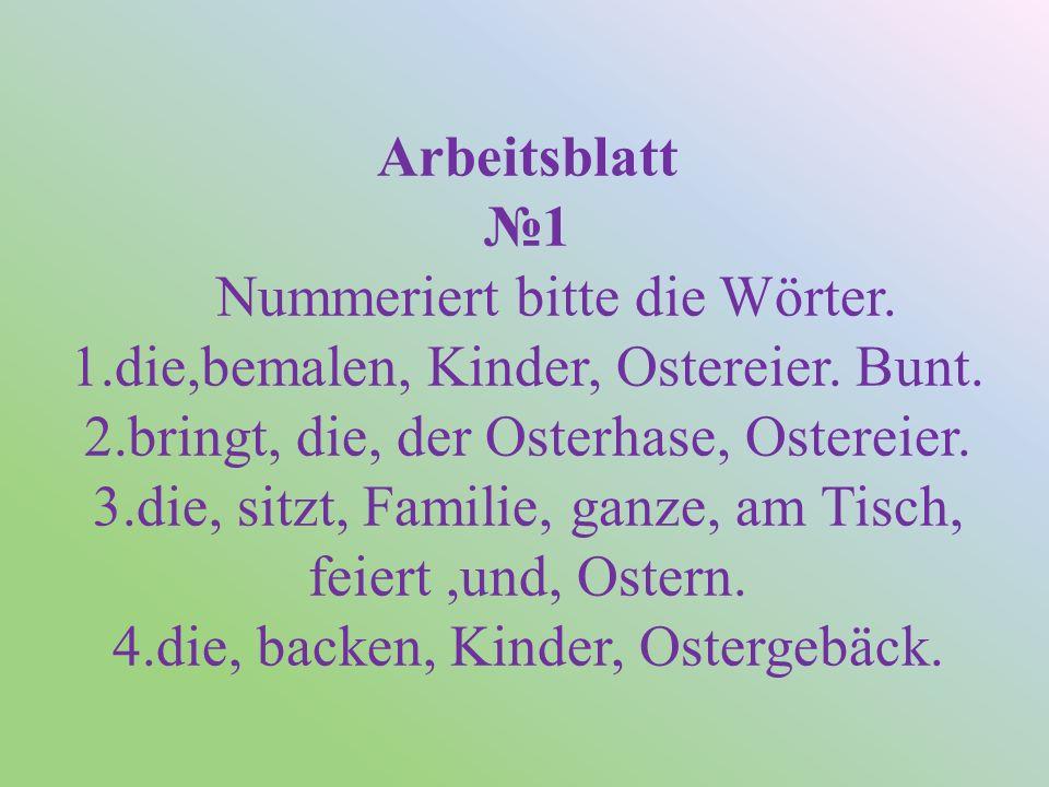 Arbeitsblatt №1 Nummeriert bitte die Wörter. 1.die,bemalen, Kinder, Ostereier.