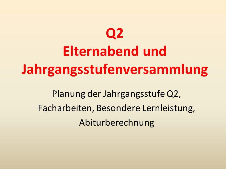 Q2 Elternabend und Jahrgangsstufenversammlung Planung der Jahrgangsstufe Q2, Facharbeiten, Besondere Lernleistung, Abiturberechnung