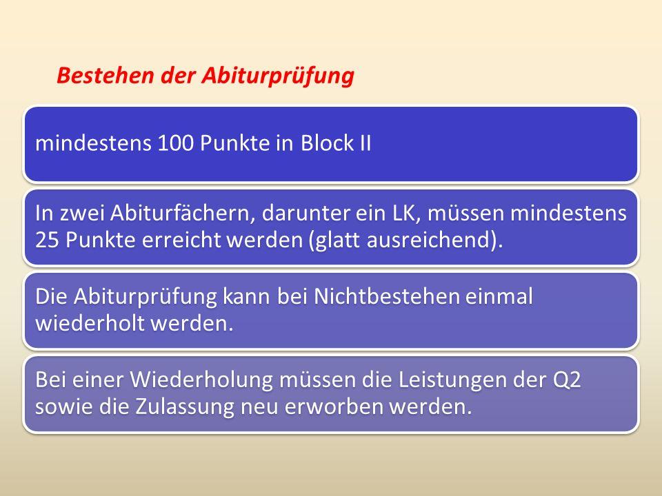 Bestehen der Abiturprüfung mindestens 100 Punkte in Block II In zwei Abiturfächern, darunter ein LK, müssen mindestens 25 Punkte erreicht werden (glatt ausreichend).